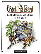 The chortling bard! : Caught'ya! grammar with a giggle for high school : a method for teaching grammar, mechanics, usage, vocabulary, and literary devices with plots and vocabulary borrowed from Shakespeare