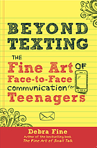 Beyond texting : the fine art of face-to-face communication for teenagers