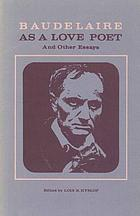 Baudelaire as a love poet, and other essays; commemorating the centenary of the death of the poet.