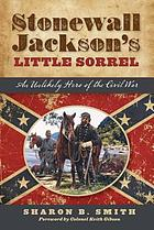 Stonewall Jackson's Little Sorrel : an unlikely hero of the Civil War
