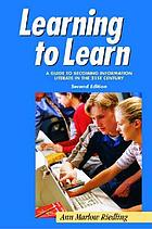 Learning to learn : a guide to becoming information literate in the 21st century