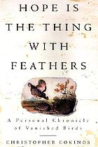 Hope is the thing with feathers : a personal chronicle of vanished birds