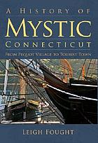 A history of Mystic, Connecticut : from Pequot village to tourist town