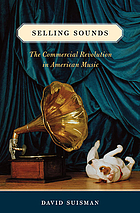Selling sounds : the commercial revolution in American music