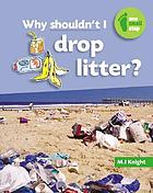Why shouldn't I drop litter?