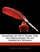 Glimpses of fifty years : the autobiography of an american woman.