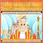 The story of the Ten commandments = La historia de los Diez mandamientos