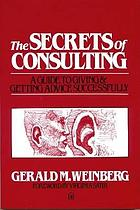 The secrets of consulting : a guide to giving & getting advice successfully