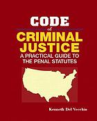 Code of criminal justice : a practical guide to the penal statutes