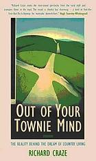 Out of your townie mind : the reality behind the dream of country living
