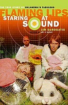 Staring at sound : the story of the Flaming Lips