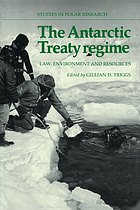 The Antarctic Treaty regime : law, environment, and resources