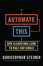 Automate this : how algorithms came to rule our world
