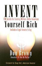Invent yourself rich : 16 secrets for creating million-dollar inventions