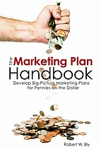 Marketing plan handbook : develop big picture marketing plans for pennies on the dollar