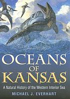 Oceans of Kansas : a natural history of the western interior sea