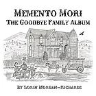 MEMENTO MORI : the goodbye family album.