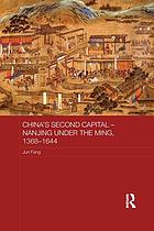China's second capital : Nanjing under the Ming, 1368-1644