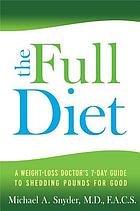 The full diet : a weight-loss doctor's 7-day guide to shedding pounds for good