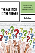 The question is the answer : supporting student-generated queries in elementary classrooms