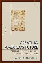 Creating America's future : stopping decay with citizens, students, and strategies
