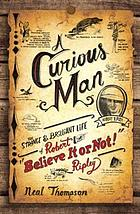 A curious man : the strange and brilliant life of Robert