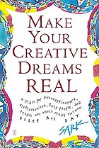 Make your creative dreams real : a plan for procrastinators, perfectionists, busy people, avoiders, and people who would really rather sleep all day