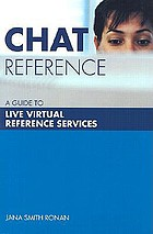 Chat reference : a guide to live virtual reference services