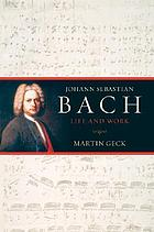 Johann Sebastian Bach : his life and work