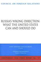 Russia's wrong direction : what the United States can and should do : report of an independent task force