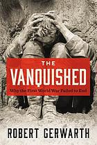 The vanquished : why the First World War failed to end