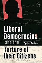 Liberal Democracies and the Torture of Their Citizens.