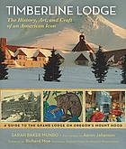 Timberline Lodge : the history, art, and craft of an American icon