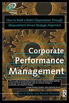 Corporate performance management : how to build a better organization through measurement-driven strategic alignment