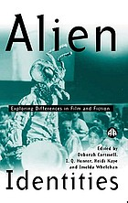 Alien identities : exploring difference in film and fiction