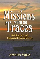Missions with no traces : sixty years of Israeli underground national security
