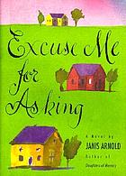 Excuse me for asking : a novel