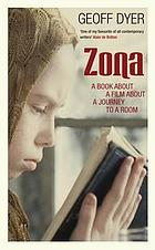 Zona : a book about a film about a journey to a room