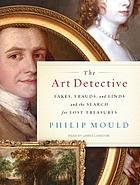 The art detective : [fakes, frauds, and finds and the search for lost treasures]