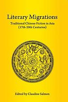 Literary migrations : traditional Chinese fiction in Asia (17th-20th centuries)