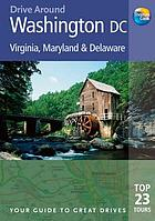 Washington DC, Virginia, Maryland & Delaware : the best of Washington DC and Virginia, Maryland and Delaware, from the Appalachian Mountains to the sandy beaches of the Atlantic, including early colonial towns and battlefield sites, with suggested driving tours
