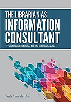 The librarian as information consultant : transforming reference for the Information Age