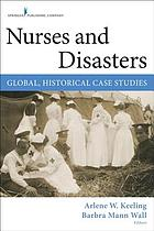 Nurses and disasters : global, historical case studies