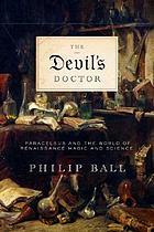 The devil's doctor : Paracelsus and the world of Renaissance magic and science