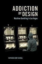 Addiction by design : machine gambling in Las Vegas