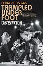 Trampled under foot : the power and excess of Led Zeppelin
