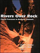 Rivers over rock : fluvial processes in Bedrock channels