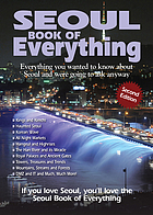 Seoul book of everything : everything you wanted to know about Seoul and were going to ask anyway.
