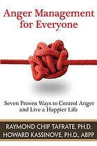 Anger management for everyone : seven proven ways to control anger and live a happier life