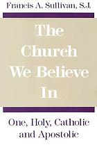 The church we believe in : one, holy, catholic, and apostolic